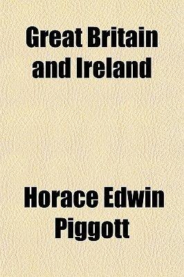 Great Britain and Ireland (Paperback): Horace Edwin Piggott