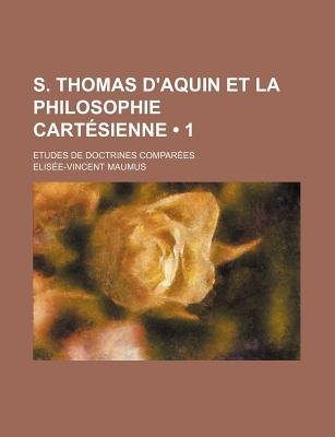 S. Thomas D'Aquin Et La Philosophie Cartesienne (1); Etudes de Doctrines Comparees (English, French, Paperback): Elis...