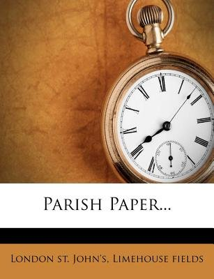 Parish Paper... (Paperback): Limehouse Fields London St John's