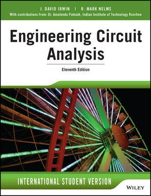 Engineering Circuit Analysis (Paperback, 11th Edition International Student Version): J. David Irwin, R.Mark Nelms, Amalendu...