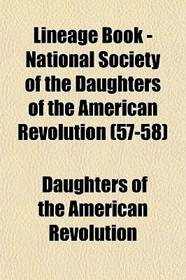 Lineage Book - National Society of the Daughters of the American Revolution (Volume 57-58) (Paperback): Daughters of the...