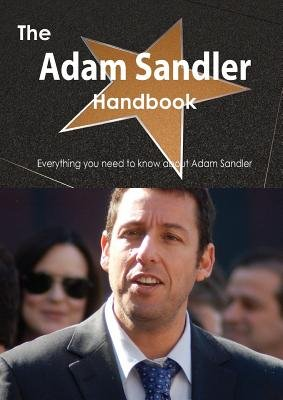 The Adam Sandler Handbook - Everything You Need to Know about Adam Sandler (Paperback): Emily Smith