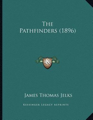 The Pathfinders (1896) (Paperback): James Thomas Jelks
