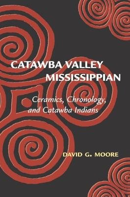 Catawba Valley Mississippian - Ceramics, Chronology and Catawba Indians (Paperback): David G Moore