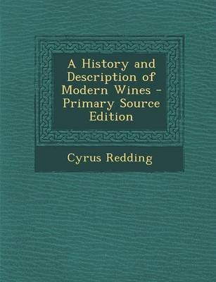 A History and Description of Modern Wines (Paperback): Cyrus Redding
