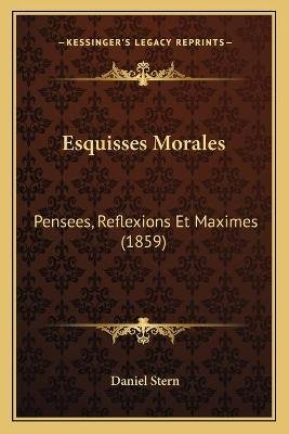 Esquisses Morales - Pensees, Reflexions Et Maximes (1859) (French, Paperback): Daniel Stern