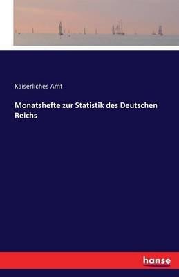 Monatshefte Zur Statistik Des Deutschen Reichs (German, Paperback): Kaiserliches Amt