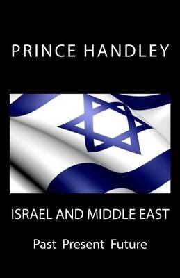 Israel and Middle East - Past Present Future (Paperback): Prince Handley