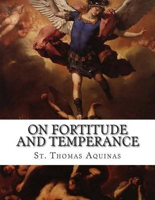 On Fortitude and Temperance (Paperback): St Thomas Aquinas
