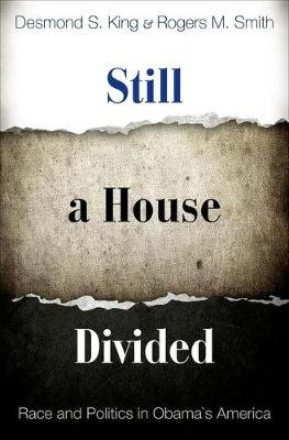 Still a House Divided - Race and Politics in Obama's America (Hardcover): Desmond S. King, Rogers M Smith