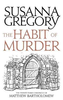 The Habit of Murder - The Twenty Third Chronicle of Matthew Bartholomew (Hardcover): Susanna Gregory
