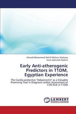 Early Anti-Atherogenic Predictors in T1dm, Egyptian Experience (Paperback): Abd El-Mohsin Akabawy Ahmed Mohammed