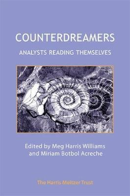 Counterdreamers - Analysts Reading Themselves (Paperback, 2nd New edition): Meg Harris Williams