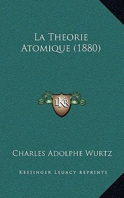 La Theorie Atomique (1880) (English, French, Hardcover): Charles Adolphe Wurtz