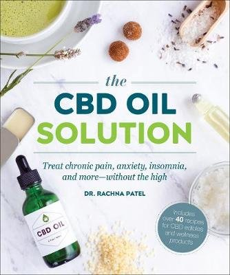 Treat Yourself with CBD Oil - Alleviate Chronic Pain, Anxiety, Insomnia, and More - Without the High (Paperback): Rachna Patel