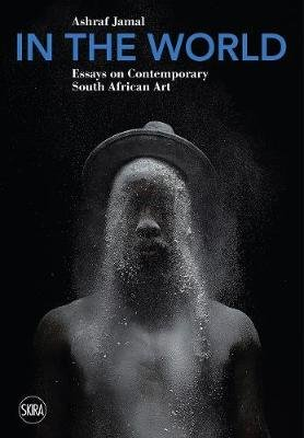 In the World - Essays on Contemporary South African Art (Paperback): Ashraf Jamal