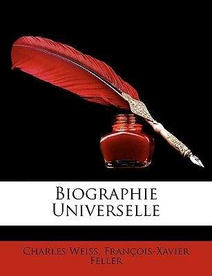 Biographie Universelle (French, Paperback): Charles Weiss, Franois-Xavier Feller, Francois-Xavier Feller