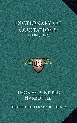 Dictionary of Quotations - Latin (1909) (Hardcover): Thomas Benfield Harbottle