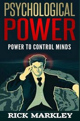 Psychological Power - Power to Control Minds (Paperback): Rick Markley