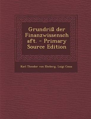 Grundriss Der Finanzwissenschaft. - Primary Source Edition (German, Paperback): Luigi Cossa