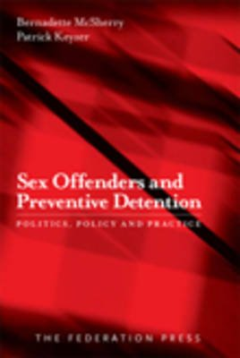 Sex Offenders and Preventive Detention - Politics, policy and practice (Paperback): Bernadette McSherry, Patrick Keyzer