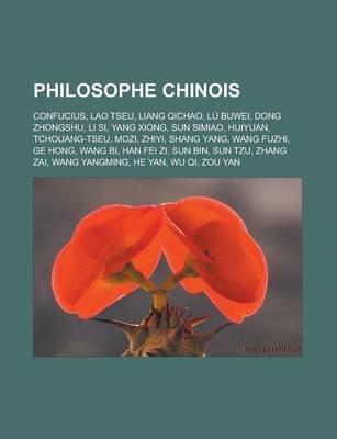 Philosophe Chinois - Confucius, Lao Tseu, Liang Qichao, Lu Buwei, Dong Zhongshu, Li Si, Yang Xiong, Sun Simiao, Huiyuan,...