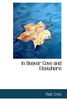 In Beaver Cove and Elsewhere (Paperback): Matt Crim