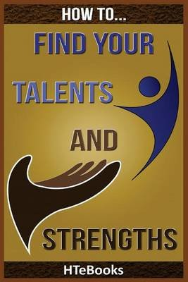 How to Find Your Talents and Strengths (Paperback): Htebooks