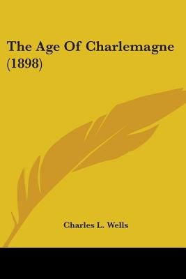 The Age of Charlemagne (1898) (Paperback): Charles L. Wells