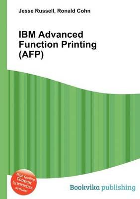 IBM Advanced Function Printing (Afp) (Paperback): Jesse Russell, Ronald Cohn
