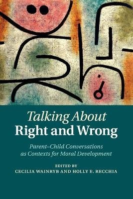 Talking About Right and Wrong - Parent-Child Conversations as Contexts for Moral Development (Paperback): Cecilia Wainryb,...