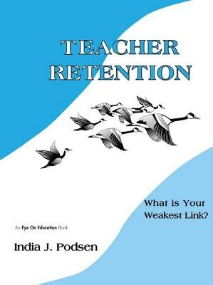 Teacher Retention - What is Your Weakest Link? (Electronic book text): India Podsen