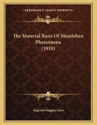 The Material Basis of Mendelian Phenomena (1910) (Paperback): Reginald Ruggles Gates