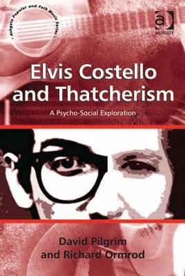 Elvis Costello and Thatcherism - A Psycho-Social Exploration (Electronic book text, New edition): David Pilgrim, Richard Ormrod