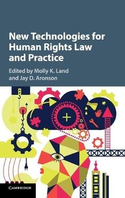 New Technologies for Human Rights Law and Practice (Hardcover): Molly K. Land, Jay D. Aronson