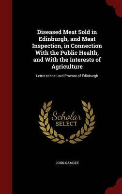 Diseased Meat Sold in Edinburgh, and Meat Inspection, in Connection ...