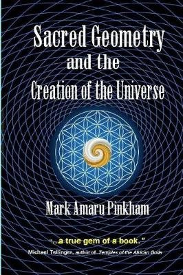 Sacred Geometry and the Creation of the Universe (Large print, Paperback, Large type / large print edition): Mark Amaru Pinkham