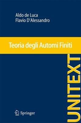Teoria Degli Automi Finiti (Italian, Paperback, 2013 ed.): Aldo de Luca, Flavio D'Alessandro