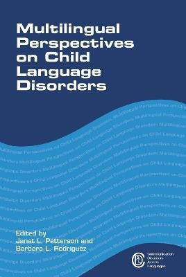 Multilingual Perspectives on Child Language Disorders (Electronic book text): Janet L. Patterson, Barbara L. Rodriguez
