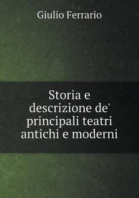 Storia E Descrizione de' Principali Teatri Antichi E Moderni (Italian, Paperback): Giulio Ferrario