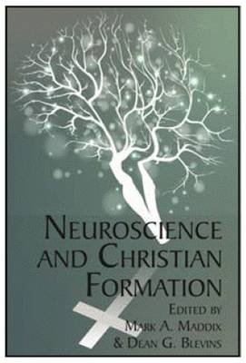 Neuroscience and Christian Formation (Paperback): Mark A. Maddix, Dean G Blevins