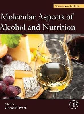 Molecular Aspects of Alcohol and Nutrition - A Volume in the Molecular Nutrition Series (Hardcover): Vinood B. Patel
