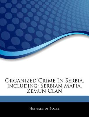 Articles on Organized Crime in Serbia, Including - Serbian Mafia, Zemun Clan (Paperback): Hephaestus Books