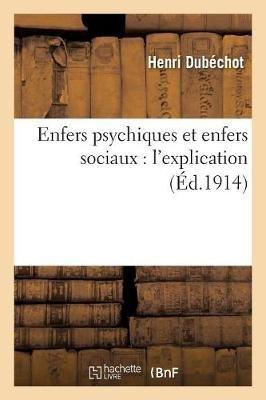 Enfers Psychiques Et Enfers Sociaux: L'Explication (French, Paperback): Henri Dubechot