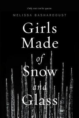 Girls Made of Snow and Glass (Hardcover): Melissa Bashardoust