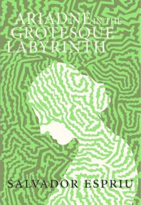 Ariadne in the Grotesque Labyrinth (Electronic book text): Salvador Espriu