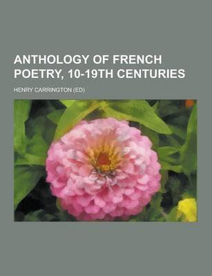 Anthology of French Poetry, 10-19th Centuries (Paperback): Henry Carrington