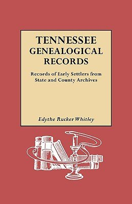 Tennessee Genealogical Records. Records of Early Settlers from State and County Archives (Paperback): Edythe Johns Rucker...