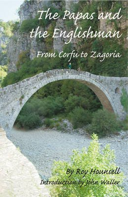 The Papas and the Englishman - From Corfu to Zagoria (Paperback): Roy Hounsell