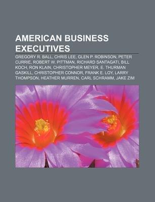 American Business Executives - Gregory R. Ball, Chris Lee, Glen P. Robinson, Peter Currie, Robert W. Pittman, Richard...